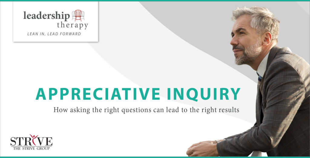 Leadership Therapy - Appreciative Inquiry: How asking the right questions can lead to the right results