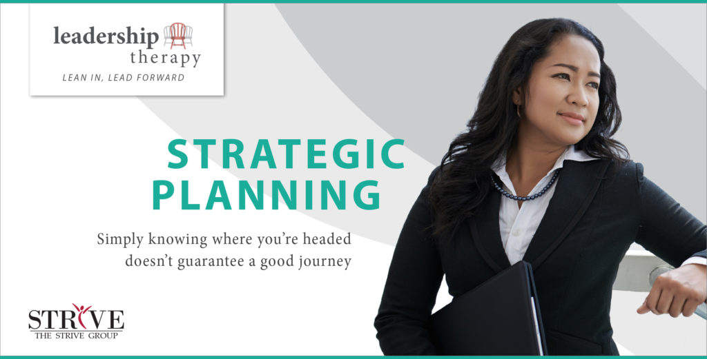 Strategic Planning: Simply knowing where you're headed doesn't guarantee a good journey