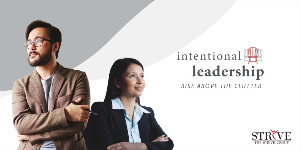 Intentional Leadership: Rise above the clutter